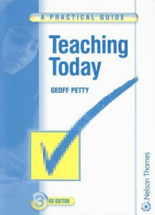 Teaching Today: A Practical Guide - Geoffrey Petty