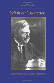Schall on Chesterton: Timely Essays on Timeless Paradoxes - James V. Schall