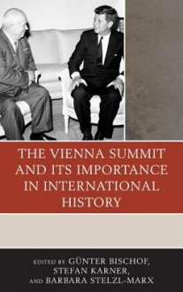 The Vienna Summit and Its Importance in International History - G Bischof, Stefan Karner, Barbara Stelzl-Marx