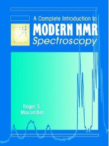 A Complete Introduction to Modern NMR Spectroscopy - Roger S. Macomber
