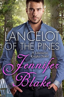 Lancelot of the Pines (Louisiana Knights Book 1) - Jennifer Blake