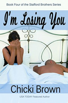 I'm Losing You: Book Four in the Stafford Brothers Series - Chicki Brown,Karen McCollum Rodgers