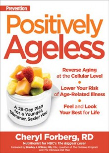 Prevention's Positively Ageless: A 28-Day Plan for a Younger, Slimmer, Sexier You - Cheryl Forberg