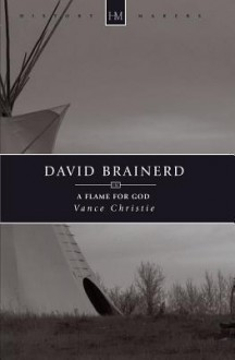 David Brainerd: A Flame for God (History Makers) - Vance Christie