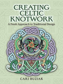 Creating Celtic Knotwork: A Fresh Approach to Traditional Design (Dover Art Instruction) - Cari Buziak