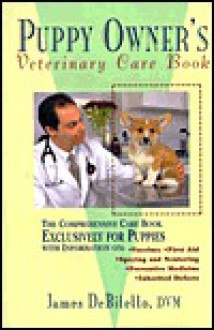 Puppy Owner's Veterinary Care Book - James DeBitetto