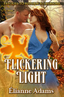 Flickering Light (Return To Avalore Book 0) - Elianne Adams