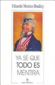 YA Se Que Todo Es Mentira - Eduardo Montes-Bradley