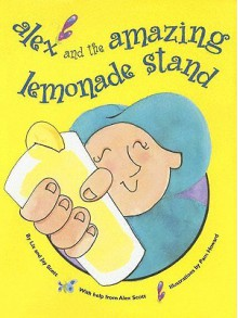 Alex and The Amazing Lemonade Stand - Liz Scott, Jay Scott, Pam Howard