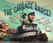 Here Comes the Garbage Barge! - Jonah Winter, Red Nose Studio