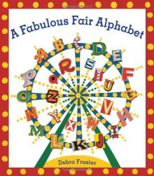 A Fabulous Fair Alphabet - Debra Frasier