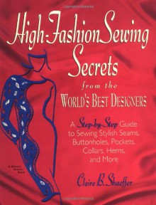 High Fashion Sewing Secrets from the World's Best Designers - Claire B. Shaeffer