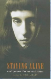 Staying Alive Real Poems for Unreal Times - Neil Astley