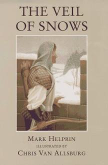 The Veil of Snows - Mark Helprin, Chris Van Allsburg
