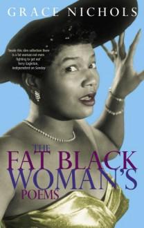 The Fat Black Woman's Poems - Grace Nichols