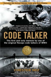 Code Talker: The First and Only Memoir By One of the Original Navajo Code Talkers of WWII - Judith Schiess Avila,Chester Nez