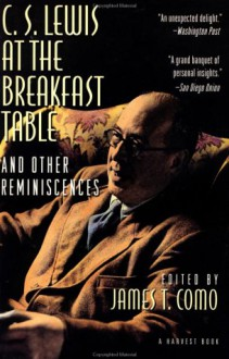 C. S. Lewis at the Breakfast Table and Other Reminiscences: New Edition - James T. Como