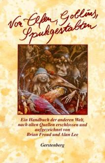 Von Elfen, Goblins, Spukgestalten. - Brian Froud, Alan Lee