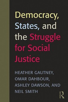 Democracy, States, and the Struggle for Global Justice - Heather D. Gautney, Neil Smith, Omar Dahbour, Ashley Dawson