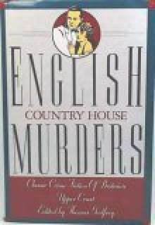 English Country House Murders: Classic Crime Fiction of Britain's Upper Crust - Thomas Godfrey