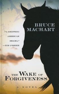 The Wake of Forgiveness - Bruce Machart