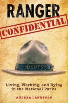 Ranger Confidential: Living, Working, and Dying in the National Parks - Andrea Lankford