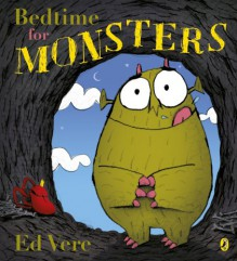 Bedtime For Monsters - Ed Vere