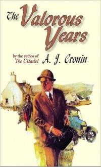 The Valorous Years - A.J. Cronin