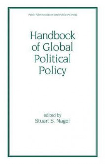 Handbook of Global Political Policy - Stuart S. Nagel