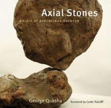 Axial Stones: An Art of Precarious Balance - George Quasha, Carter Ratcliff