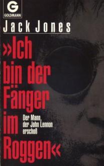 """""""Ich bin der Fänger im Roggen"""" Der Mann, der John Lennon erschoss - Jack Jones"""