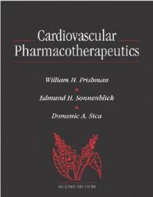 Cardiovascular Pharmacotherapeutics - William H. Frishman, Edmund H. Sonnenblick, Domenic A. Sica