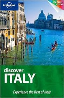 Lonely Planet Discover Italy - Cristian Bonetto, Gregor Clark, Duncan Garwood, Abigail Hole, Alex Leviton, Virginia Maxwell, Josephine Quintero, Brendan Sainsbury, Damien Simonis, Lonely Planet