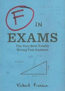 F in Exams: The Very Best Totally Wrong Test Answers - Richard Benson