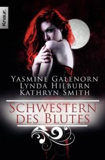 Schwestern des Blutes - Kathryn Smith;Yasmine Galenorn;Lynda Hilburn