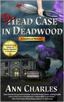 Dead Case in Deadwood (Deadwood Humorous Mystery, #3) - Ann Charles