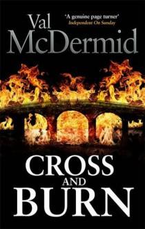 Cross and Burn - Val McDermid