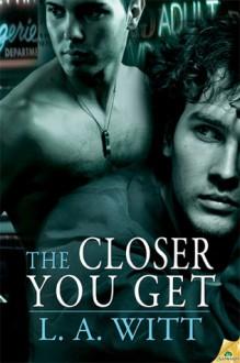 The Closer You Get (Distance Between Us, #2) - L.A. Witt
