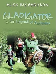 Gladigator & the Legend of Auchinlea - Alex Richardson