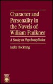 Character and Personality in the Novels of William Faulkner: A Study in Psychostylistics - Ineke Bockting