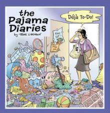 The Pajama Diaries: Deja To-Do! - Terri Libenson