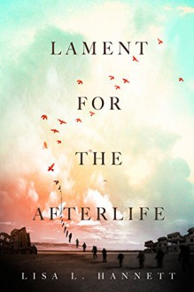 Lament for the Afterlife - Lisa L. Hannett