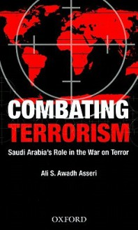 Combating Terrorism: Saudi Arabia's Role in the War on Terror - Ali Saeed Awadh Asseri