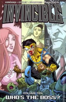 Invincible, Vol. 10: Who's the Boss? - Robert Kirkman,Ryan Ottley,Cliff Rathburn