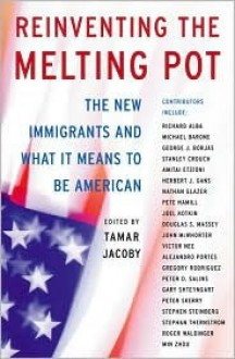 Reinventing The Melting Pot: The New Immigrants And What It Means To Be American - Tamar Jacoby