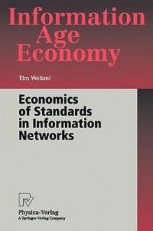 Economics of Standards in Information Networks - Tim Weitzel