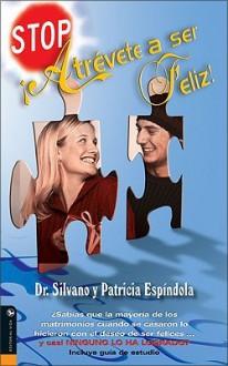Stop, Atrevete A Ser Feliz! - Silvano Espindola, Patricia Espindola