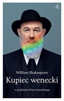 Kupiec wenecki - Piotr Kamiński, William Shakespeare