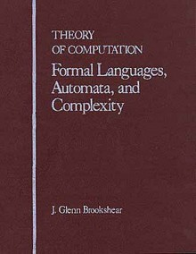 Theory of Computation: Formal Languages, Automata, and Complexity - J. Glenn Brookshear