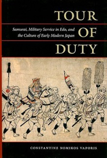 Tour of Duty: Samurai, Military Service in Edo, and the Culture of Early Modern Japan - Constantine Nomikos Vaporis